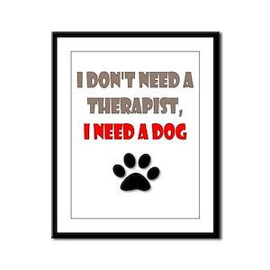 I Don't Need a Therapist, I Need a Dog Framed Pane