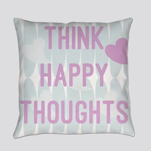 Think Happy Thoughts Everyday Pillow