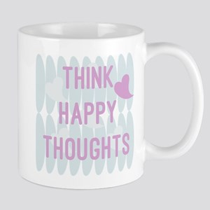 Think Happy Thoughts Mugs