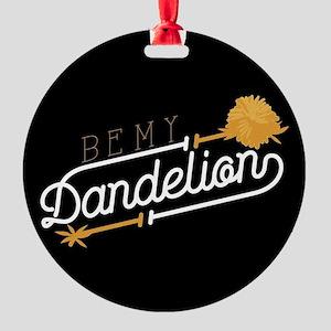 Be My Dandelion Round Ornament