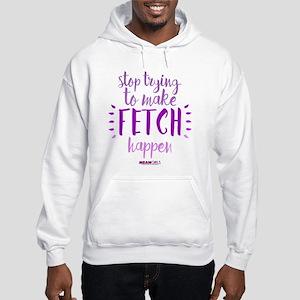 Mean Girls Stop Trying Fetch Hooded Sweatshirt