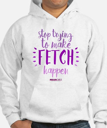 Mean Girls Stop Trying Fetch Hoodie