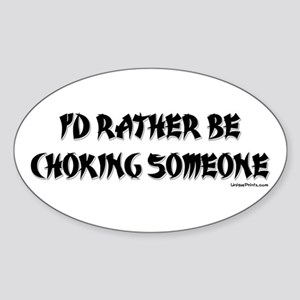 I'D RATHER BE CHOKING SOMEONE Oval Sticker