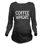 Coffee Whore Caffein Long Sleeve Maternity T-Shirt
