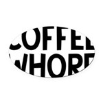 Coffee Whore Caffeine Humor Oval Car Magnet