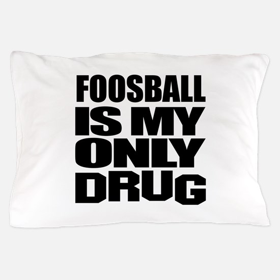 Foosball Is My Only Drug Pillow Case