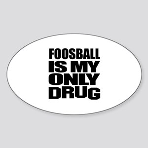 Foosball Is My Only Drug Sticker (Oval)
