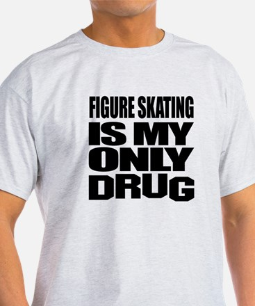 Figure Skating Is My Only Drug T-Shirt