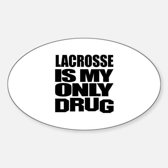 Lacrosse Is My Only Drug Sticker (Oval)
