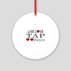 Live Love Tap dance Designs Round Ornament