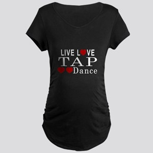 Live Love Tap dance Designs Maternity Dark T-Shirt