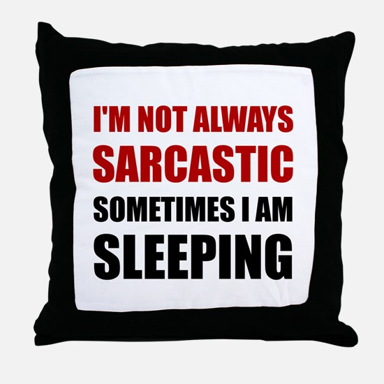 Always Sarcastic Sleeping Throw Pillow