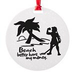 Beach Better Have My Money Ornament