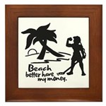 Beach Better Have My Money Framed Tile