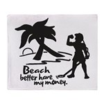 Beach Better Have My Money Throw Blanket