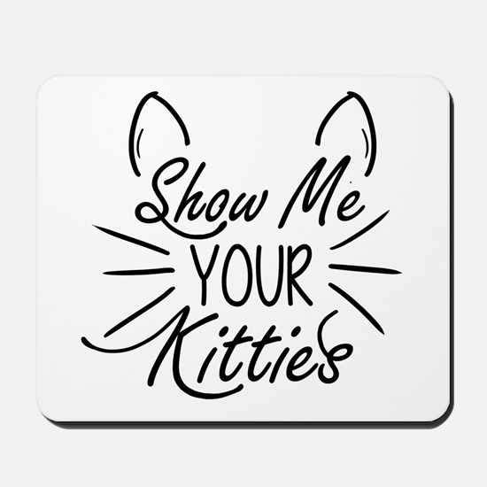 Show Me Your Kitties Mousepad