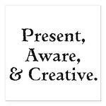 Present, Aware, Creative Square Car Magnet 3