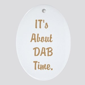 Its About DAB Time. Oval Ornament
