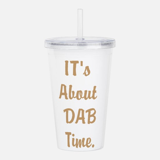 Its About DAB Time. Acrylic Double-wall Tumbler