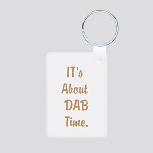 Its About DAB Time. Keychains