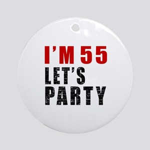I Am 55 Let Is Party Round Ornament