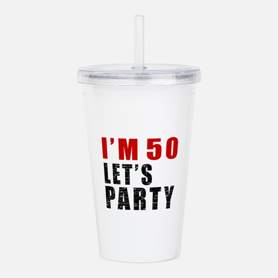 I Am 50 Let Is Party Acrylic Double-wall Tumbler