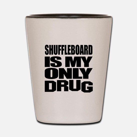 Shuffleboard Is My Only Drug Shot Glass