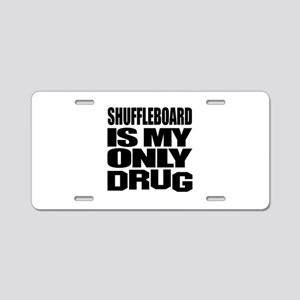 Shuffleboard Is My Only Dru Aluminum License Plate