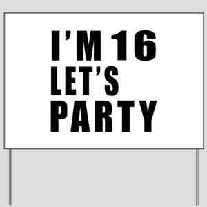 I Am 16 Let Is Party Yard Sign
