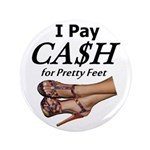 "Cash For Pretty Feet 3.5"" Button"