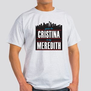 Grey's Cristina to my Meredith Light T-Shirt