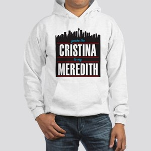 Grey's Cristina to my Meredith Hooded Sweatshirt
