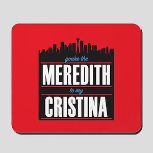 Grey's Meredith to my Cristina Mousepad