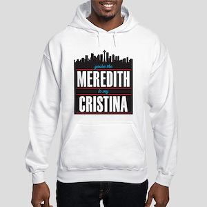 Grey's Meredith to my Cristina Hooded Sweatshirt
