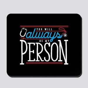 Grey's Always be my Person Mousepad