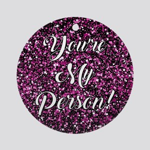 YOU'RE MY PERSON! Round Ornament