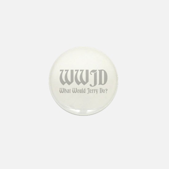 WWJD - WHAT WOULD JERRY DO? Mini Button
