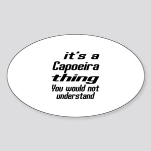 It Is Capoeira Thing Martial Arts D Sticker (Oval)
