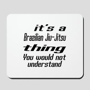 It Is Brazilian Jiu-Jitsu Thing Martial Mousepad