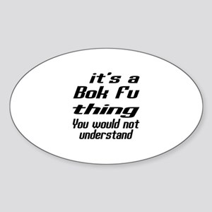 It Is Bok Fu Thing Martial Arts Des Sticker (Oval)