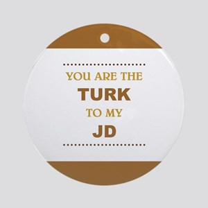 TURK to my JD Round Ornament