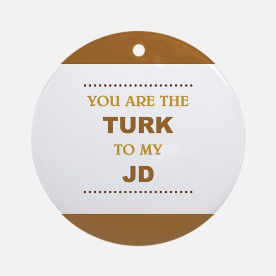 TURK to my JD Round Ornament