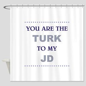 TURK to my JD Shower Curtain