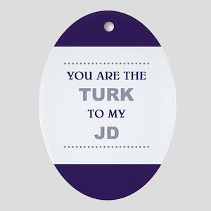 TURK to my JD Oval Ornament