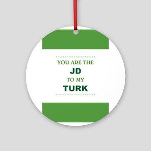 JD to my TURK Round Ornament