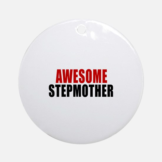 Awesome Stepmother Round Ornament