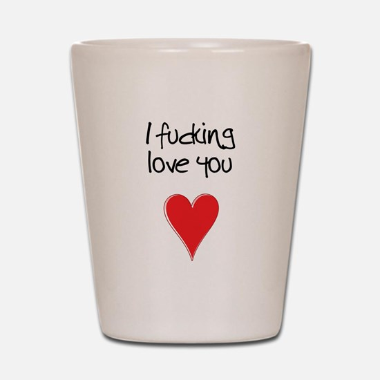 I Fucking Love You - Heart and Typograp Shot Glass