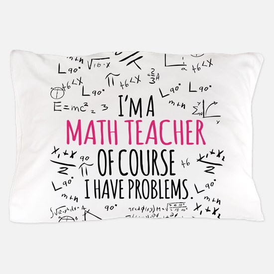 Math Teacher With Problems Pillow Case