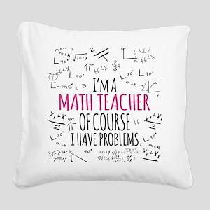 Math Teacher With Problems Square Canvas Pillow