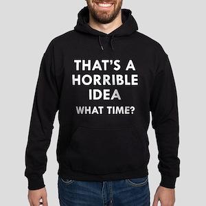 That's A Horrible Idea Hoodie (dark)